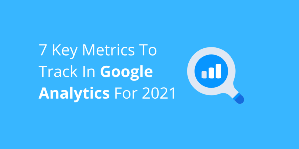"""A blog post cover photo that says """"7 Key Metrics To Track In Google Analytics For 2021"""" on a blue background."""