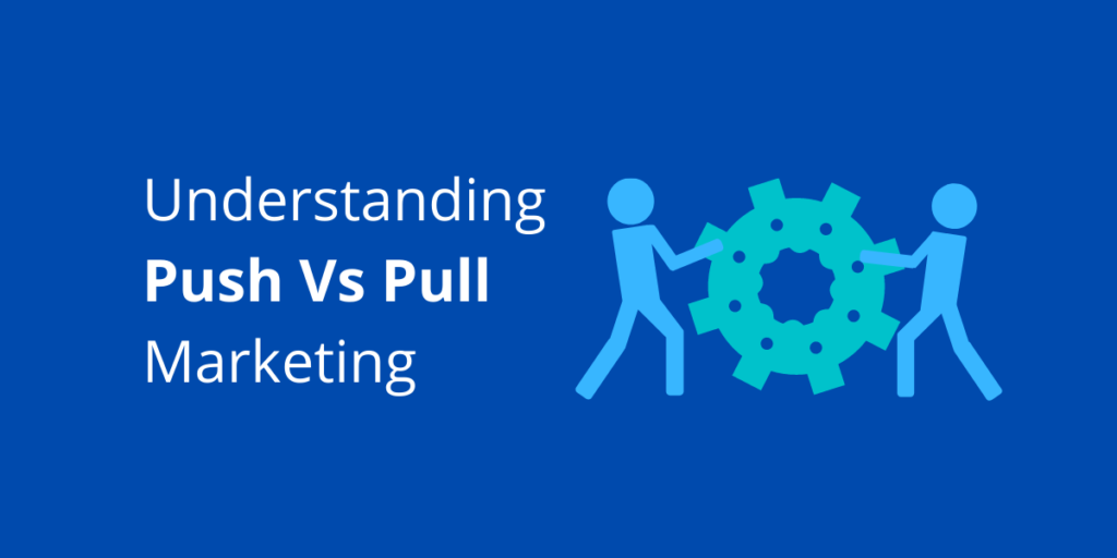 A blog post cover photo of push vs pull marketing, and two stick figures pushing and pulling a gear icon.