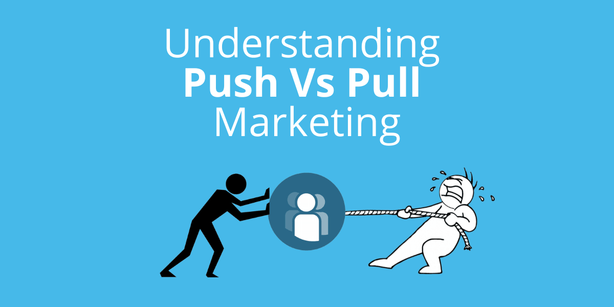 A blue cover image with the title of the blog post in white text, as well as a black stick figure pushing a customer icon, and a white cartoon character tries to pull it, imitating push vs pull marketing.