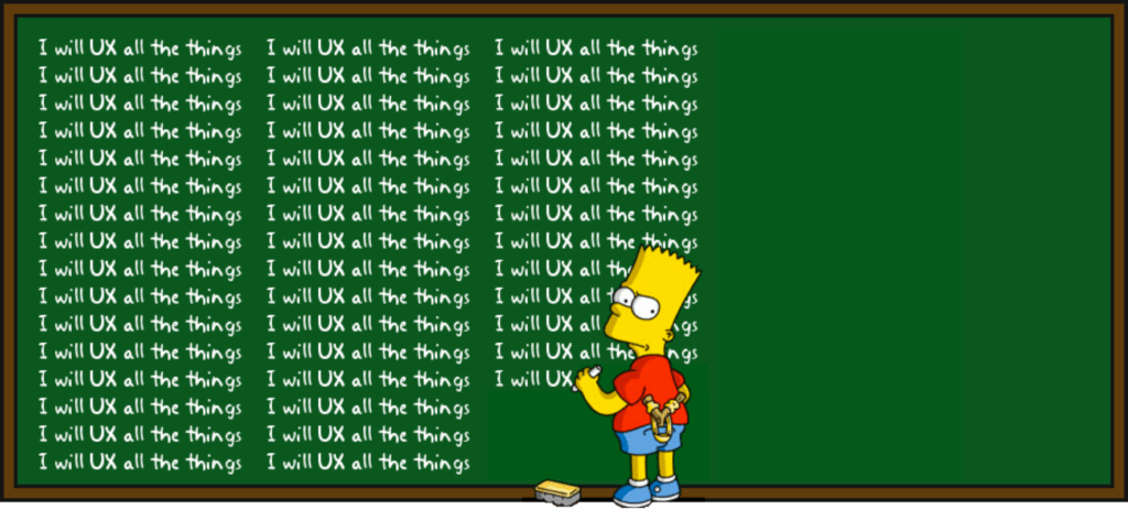 Bart Simpson scribbling 'I will UX all the things' onto a blackboard.