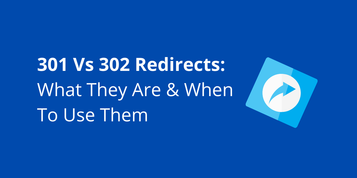 A blog cover photo that describes 301 vs 302 redirects.
