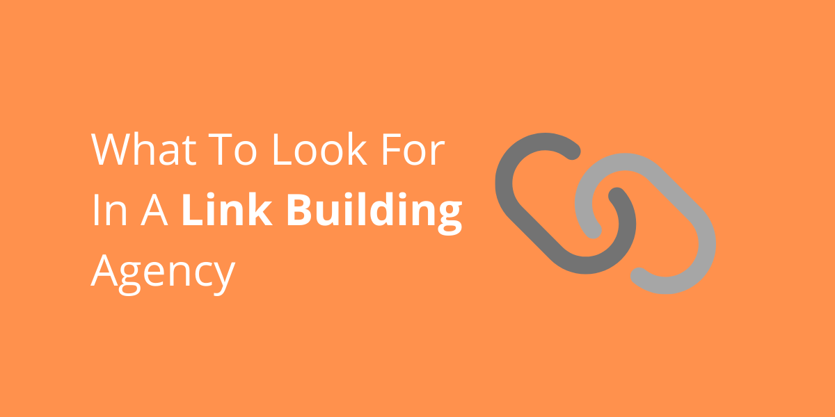 A blog post cover of what to look for in a link building agency.
